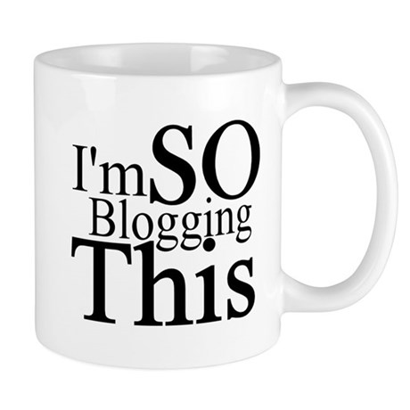 I'm SO Blogging This Mug
