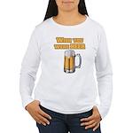 WishUwereBeer Women's Long Sleeve T-Shirt