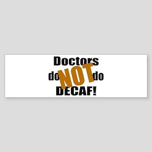 Doctors Don't Do Decaf Bumper Sticker