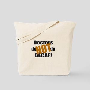 Doctors Don't Do Decaf Tote Bag