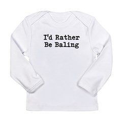 I'd Rather Be Baling Long Sleeve T-Shirt