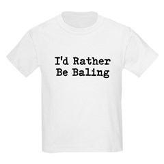 I'd Rather Be Baling T-Shirt