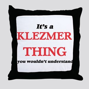 It's a Klezmer thing, you wouldn& Throw Pillow