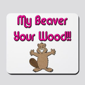 My Beaver Your Wood Mousepad