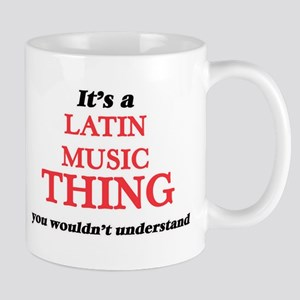 It's a Latin Music thing, you wouldn' Mugs