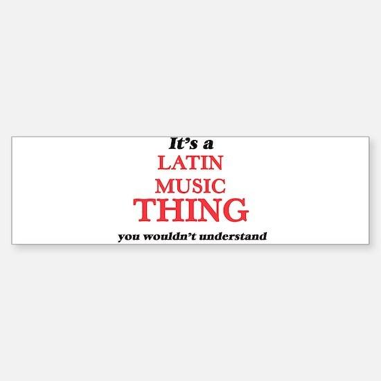 It's a Latin Music thing, you w Bumper Bumper Bumper Sticker