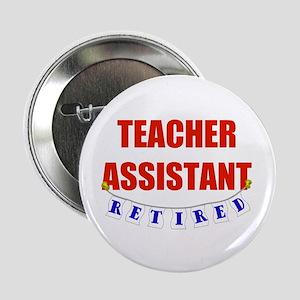 "Retired Teacher Assistant 2.25"" Button"