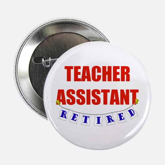 "Retired Teacher Assistant 2.25"" Button"