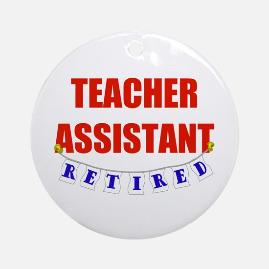 Retired Teacher Assistant Ornament (Round)