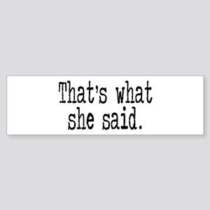 """That's what she said."" Bumper Sticker"