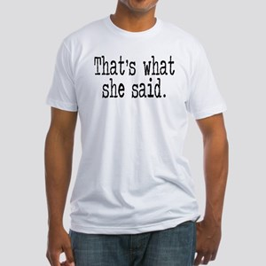 """That's what she said."" Fitted T-Shirt"