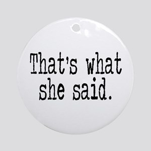 """That's what she said."" Ornament (Round)"