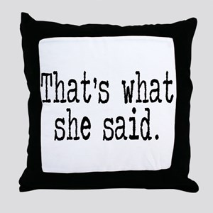 """""""That's what she said."""" Throw Pillow"""