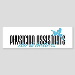 Physician Assistants Do It Better! Sticker (Bumper