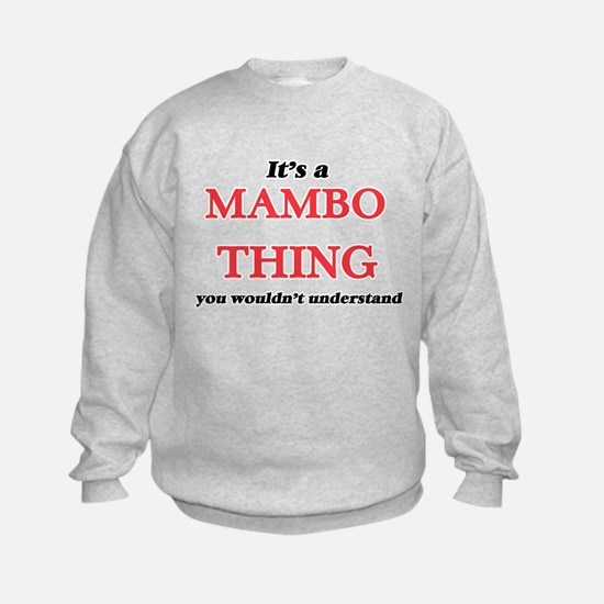 It's a Mambo thing, you wouldn' Sweatshirt