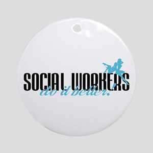 Social Workers Do It Better! Ornament (Round)