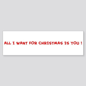 ALL I WANT FOR CHRISTMAS IS Bumper Sticker