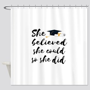 "Graduation gift ""She believed Shower Curtain"
