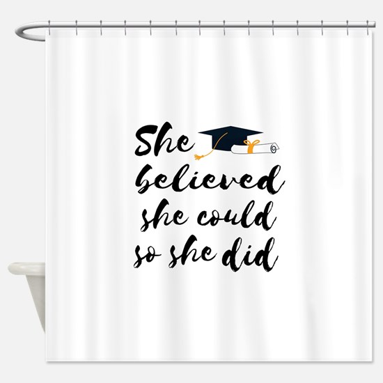 """Graduation gift """"She believed Shower Curtain"""