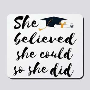 "Graduation gift ""She believed she c Mousepad"