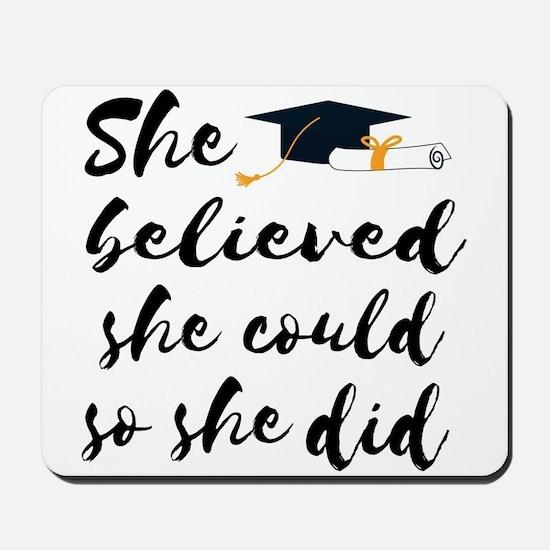 "Graduation gift ""She believed she c Mousepad"