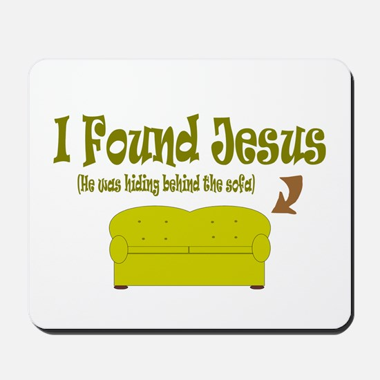 I Found Jesus behind the sofa Mousepad