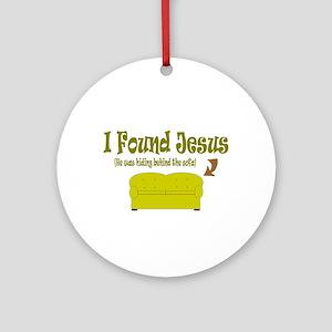 I Found Jesus behind the sofa Ornament (Round)