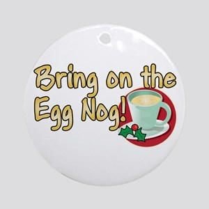 BRING ON THE EGG NOG! Ornament (Round)