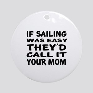 If Sailing Sports Designs Round Ornament
