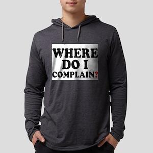 WHERE DO I COMPLAIN - Long Sleeve T-Shirt
