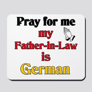 Pray for me my father-in-law is German Mousepad