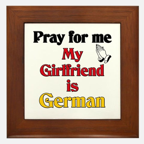 Pray for me my girlfriend is German Framed Tile