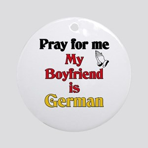 Pray for me my boyfriend is German Ornament (Round