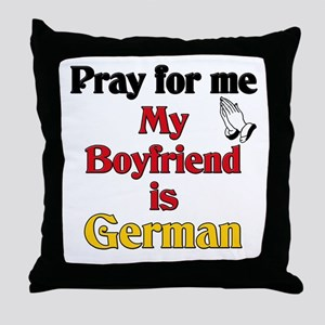 Pray for me my boyfriend is German Throw Pillow