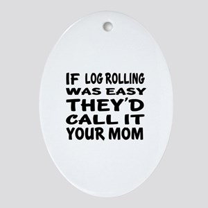 If Log Rolling Sports Designs Oval Ornament