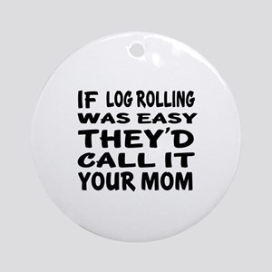 If Log Rolling Sports Designs Round Ornament