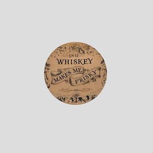 """""""Whiskey Makes Me Frisky"""" Mini Button"""