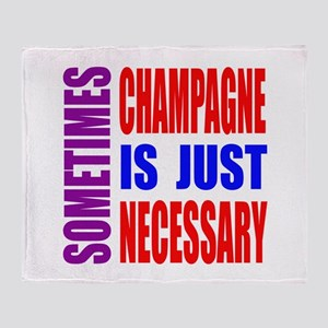 Sometimes Champagne Is Just Necessar Throw Blanket