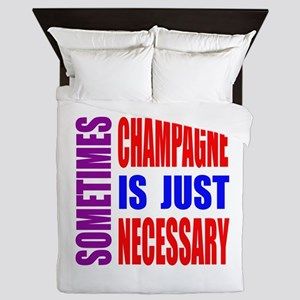 Sometimes Champagne Is Just Necessary Queen Duvet