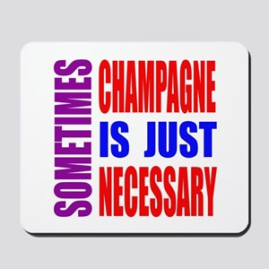 Sometimes Champagne Is Just Necessary Mousepad