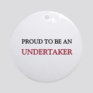 Proud To Be A UNDERTAKER Ornament (Round)