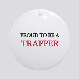Proud to be a Trapper Ornament (Round)