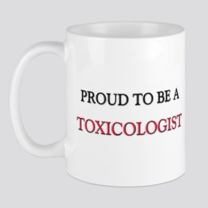 Proud to be a Toxicologist Mug