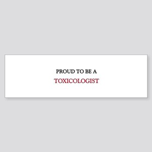Proud to be a Toxicologist Bumper Sticker