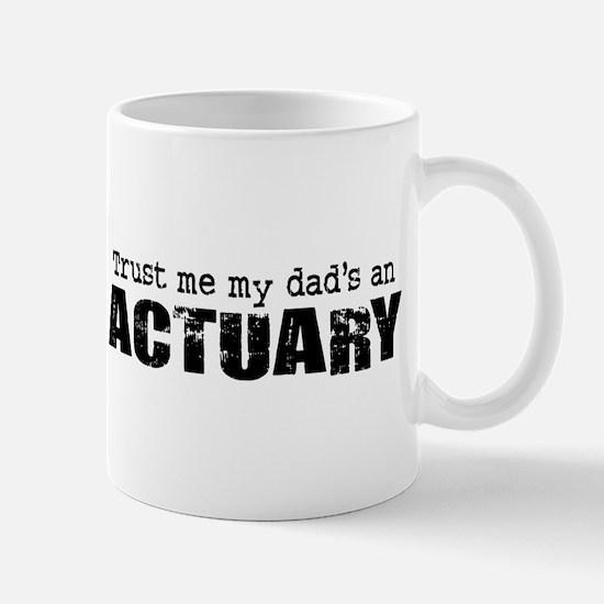 Trust Me My Dad's an Actuary Mug