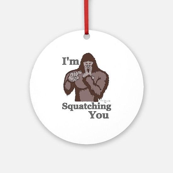 I'm Squatching You Ornament (Round)