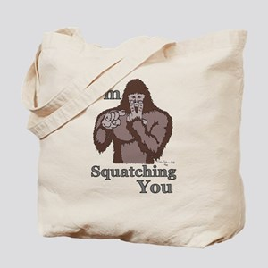 I'm Squatching You Tote Bag