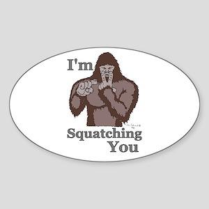 I'm Squatching You Oval Sticker