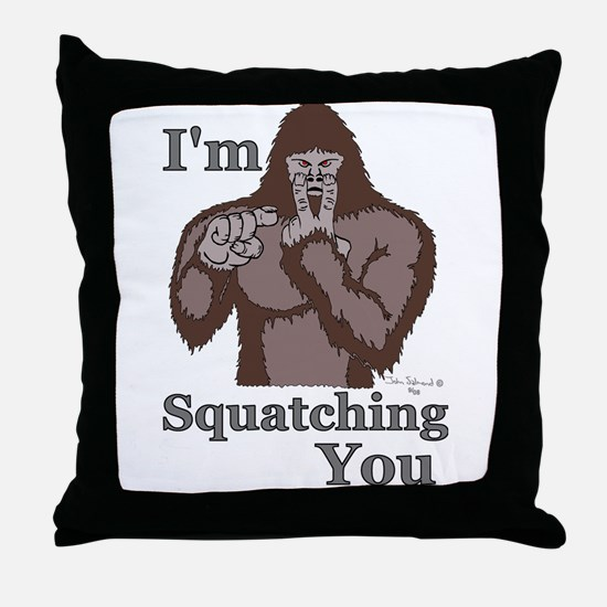 I'm Squatching You Throw Pillow