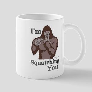 I'm Squatching You Mug